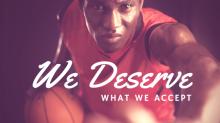 We Deserve what we accept
