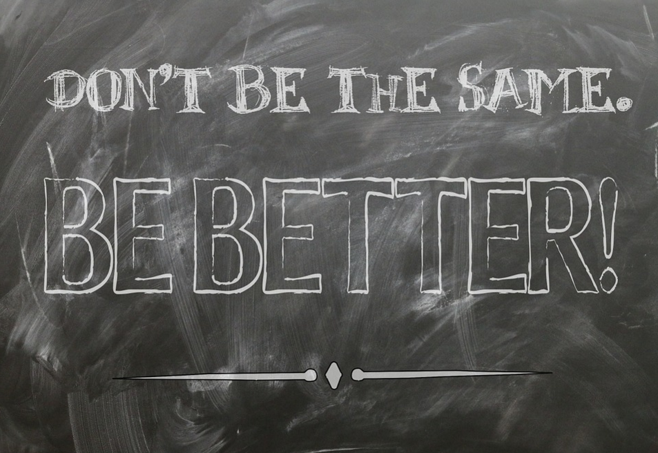 Don't be the same. BE BETTER! – The Monday Tip